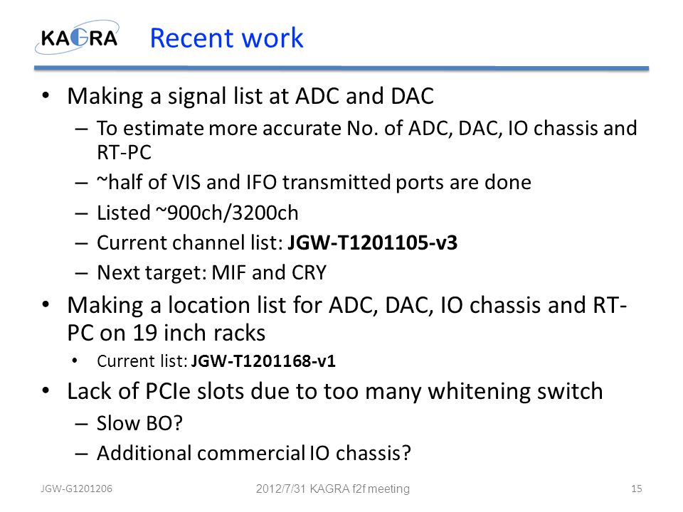 Recent work Making a signal list at ADC and DAC – To estimate more accurate No. of ADC, DAC, IO chassis and RT-PC – ~half of VIS and IFO transmitted p