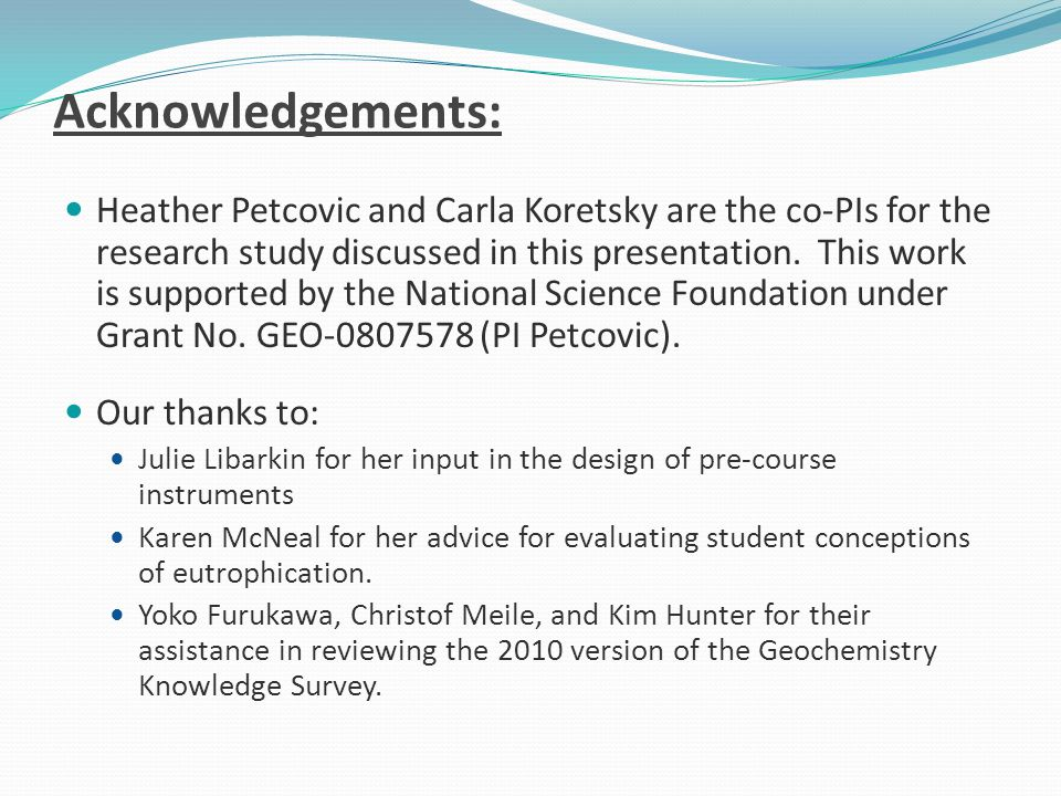 Acknowledgements: Heather Petcovic and Carla Koretsky are the co-PIs for the research study discussed in this presentation.