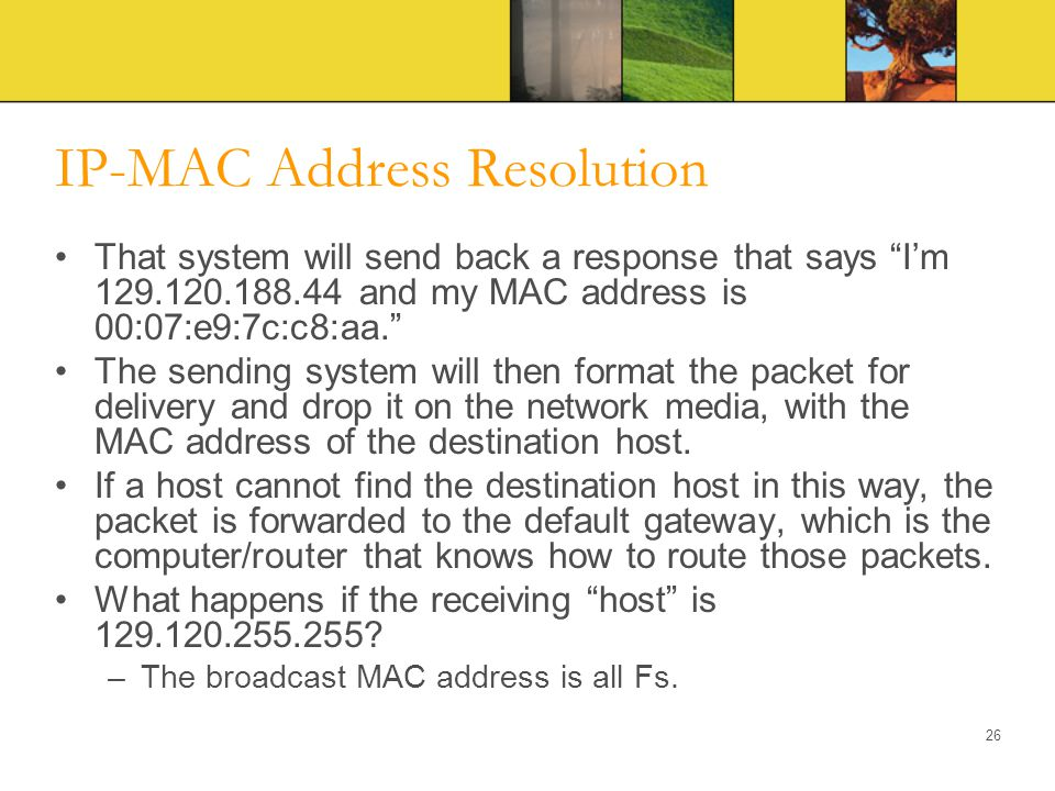 """IP-MAC Address Resolution That system will send back a response that says """"I'm 129.120.188.44 and my MAC address is 00:07:e9:7c:c8:aa."""" The sending sy"""