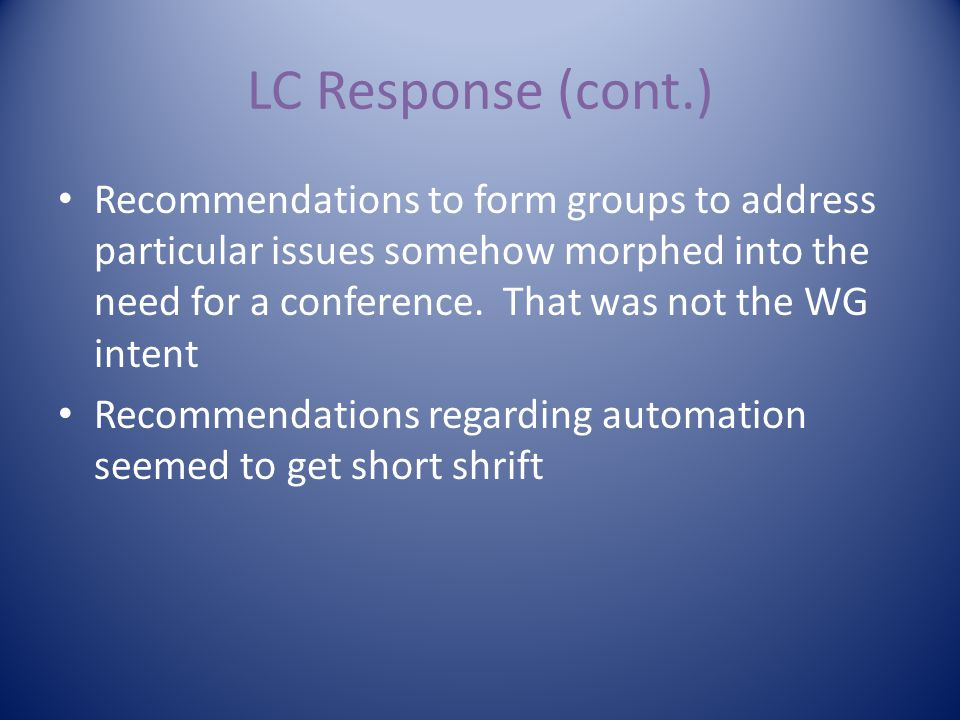 LC Response (cont.) Recommendations to form groups to address particular issues somehow morphed into the need for a conference.