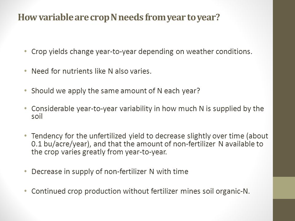 How variable are crop N needs from year to year? Crop yields change year-to-year depending on weather conditions. Need for nutrients like N also varie