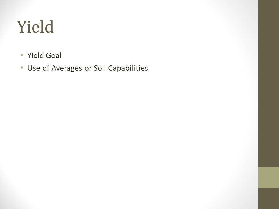 Yield Yield Goal Use of Averages or Soil Capabilities