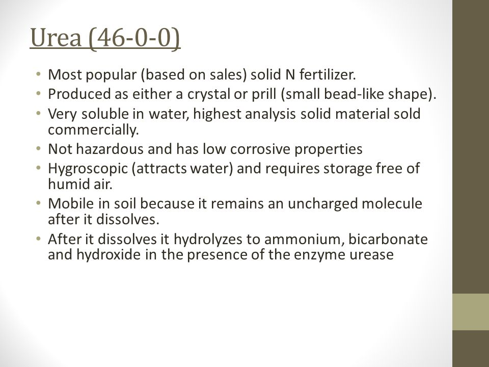 Urea (46-0-0) Most popular (based on sales) solid N fertilizer.