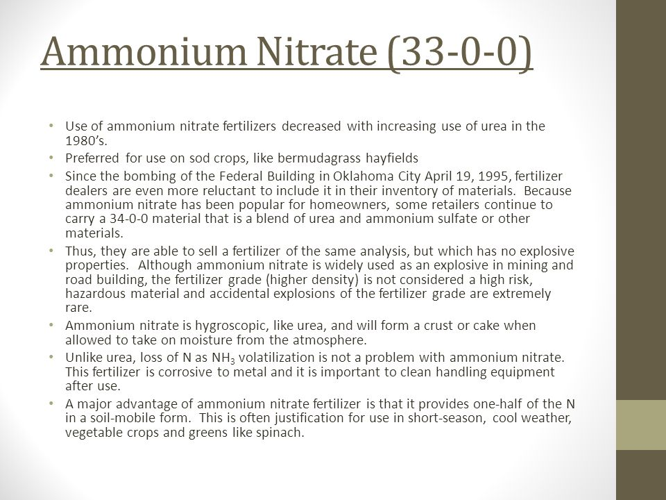 Ammonium Nitrate (33-0-0) Use of ammonium nitrate fertilizers decreased with increasing use of urea in the 1980's. Preferred for use on sod crops, lik