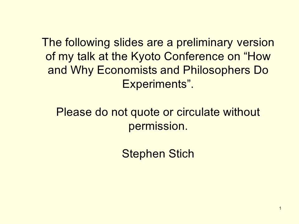 1 The following slides are a preliminary version of my talk at the Kyoto Conference on How and Why Economists and Philosophers Do Experiments .