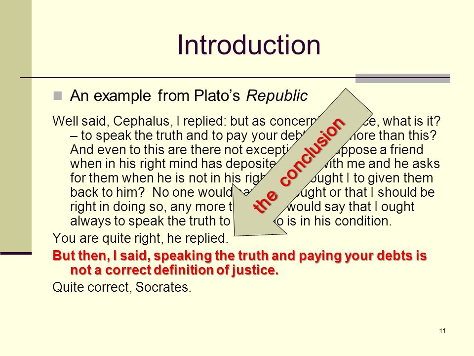 11 Introduction An example from Plato's Republic Well said, Cephalus, I replied: but as concerning justice, what is it.