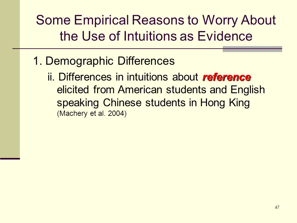 47 Some Empirical Reasons to Worry About the Use of Intuitions as Evidence 1.