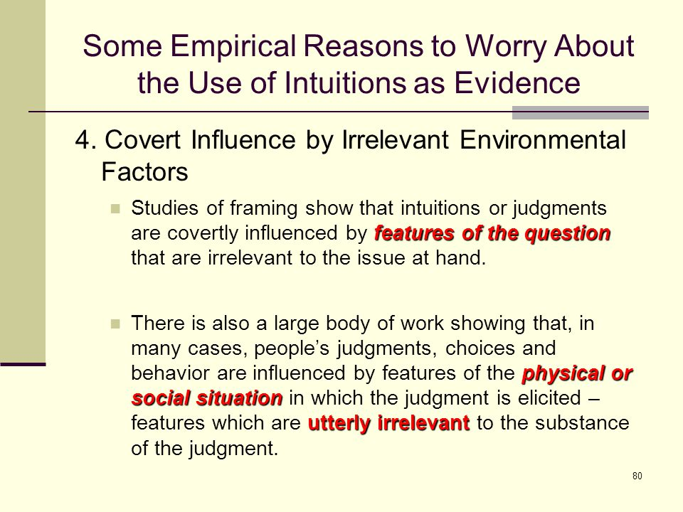 80 Some Empirical Reasons to Worry About the Use of Intuitions as Evidence 4.