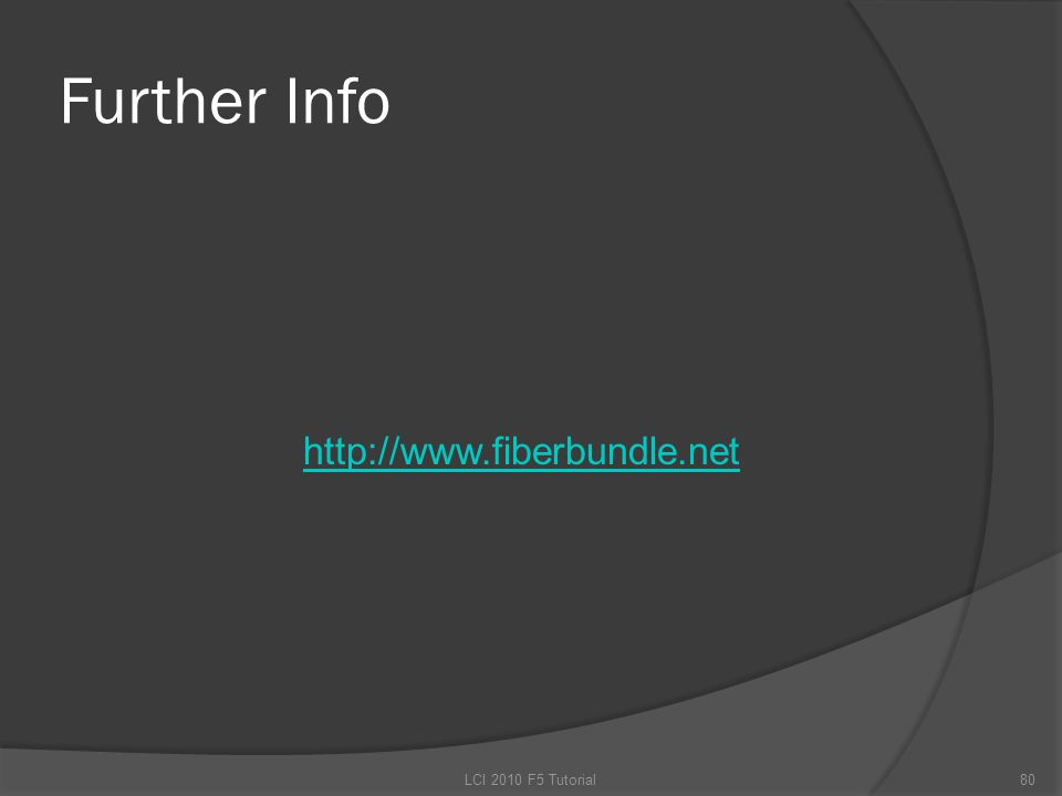 Further Info http://www.fiberbundle.net 80LCI 2010 F5 Tutorial