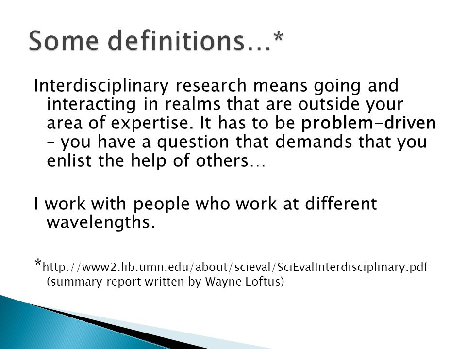 Interdisciplinary research means going and interacting in realms that are outside your area of expertise.