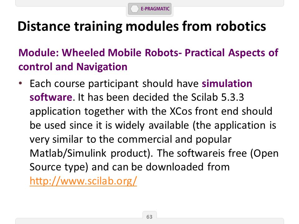 Module: Wheeled Mobile Robots- Practical Aspects of control and Navigation Each course participant should have simulation software.