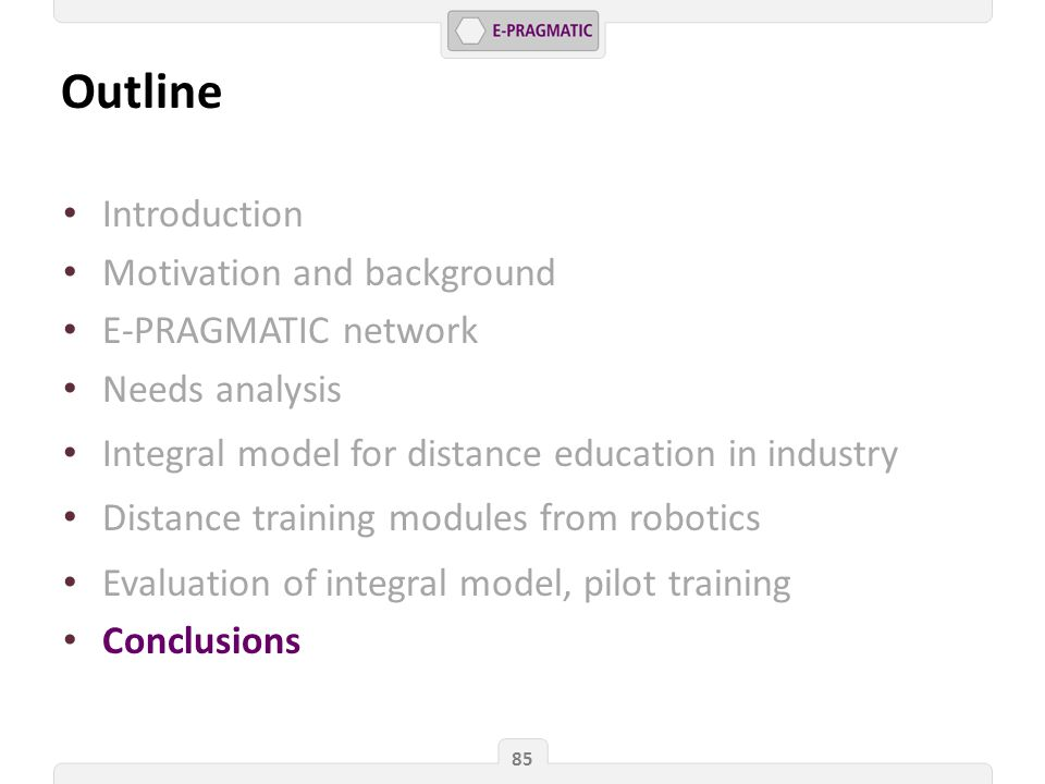 Outline 85 Introduction Motivation and background E-PRAGMATIC network Needs analysis Integral model for distance education in industry Distance training modules from robotics Evaluation of integral model, pilot training Conclusions