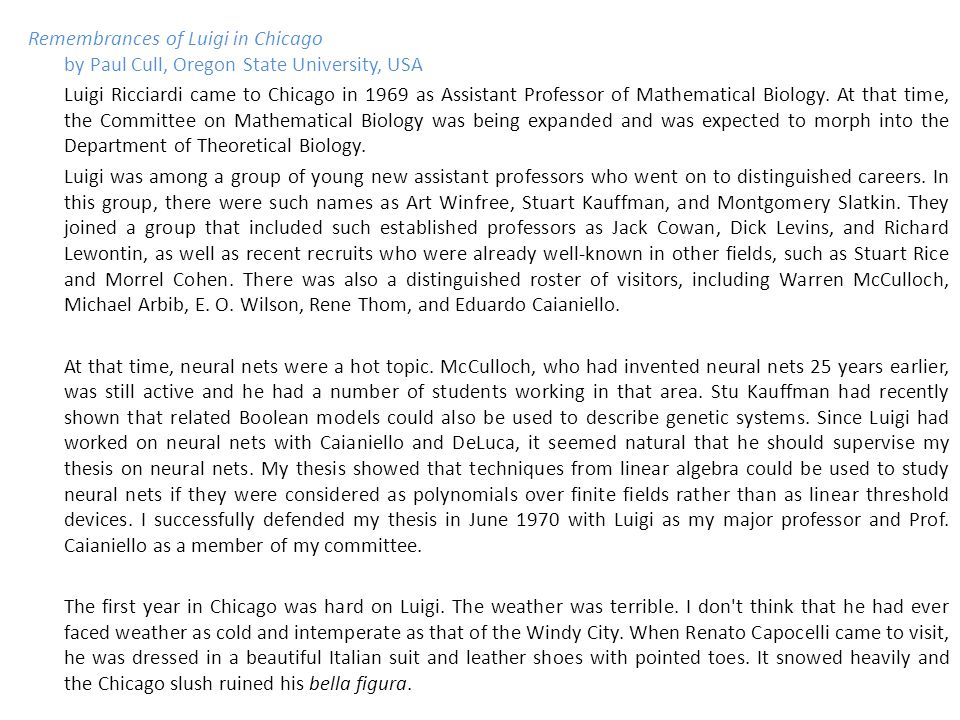 Remembrances of Luigi in Chicago by Paul Cull, Oregon State University, USA Luigi Ricciardi came to Chicago in 1969 as Assistant Professor of Mathematical Biology.