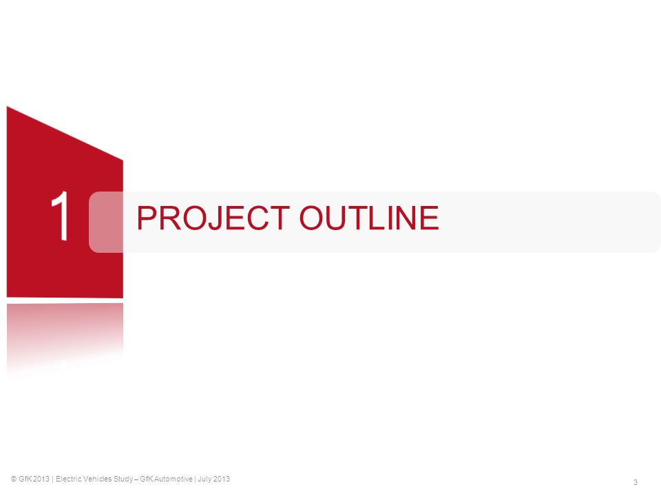 © GfK 2013 | Electric Vehicles Study – GfK Automotive | July 2013 3 PROJECT OUTLINE