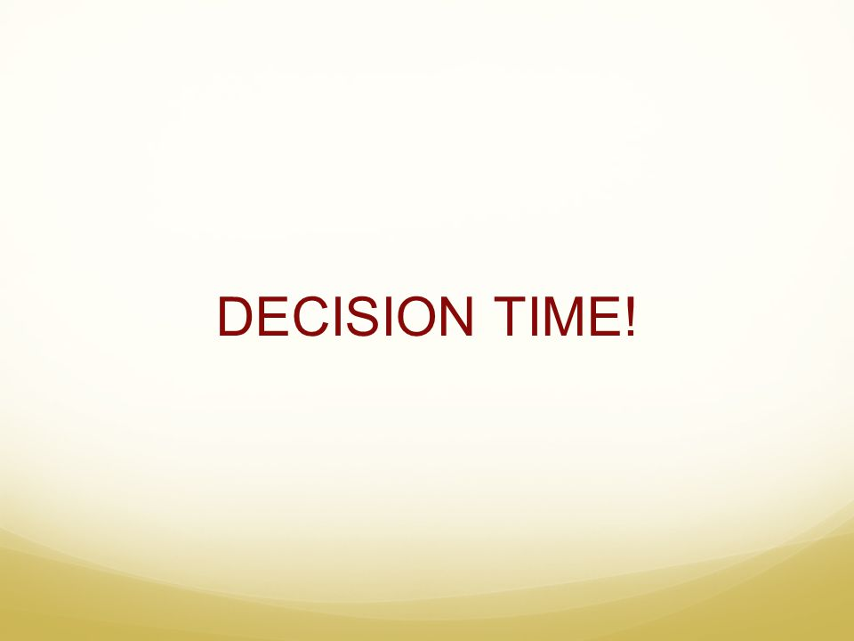 DECISION TIME!
