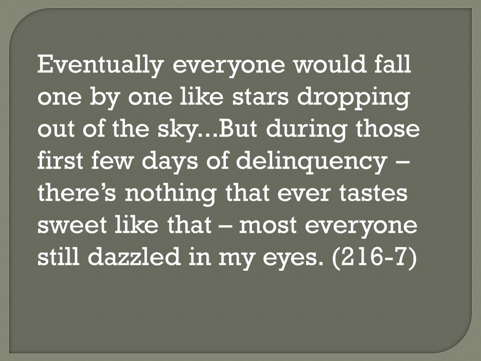 Eventually everyone would fall one by one like stars dropping out of the sky...But during those first few days of delinquency – there's nothing that e