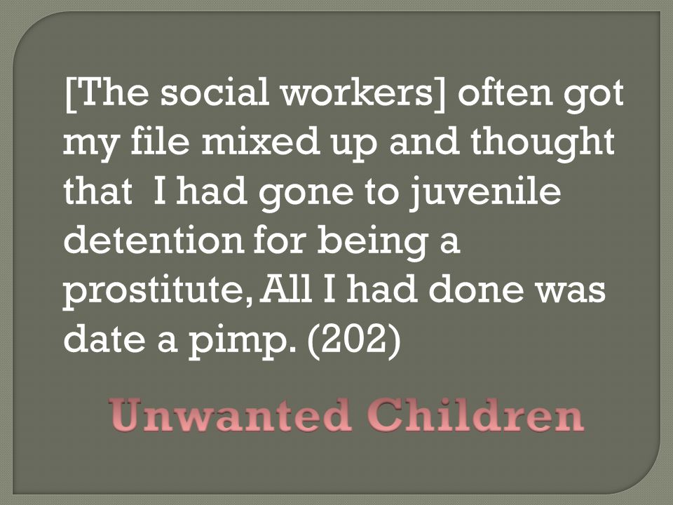 [The social workers] often got my file mixed up and thought that I had gone to juvenile detention for being a prostitute, All I had done was date a pi