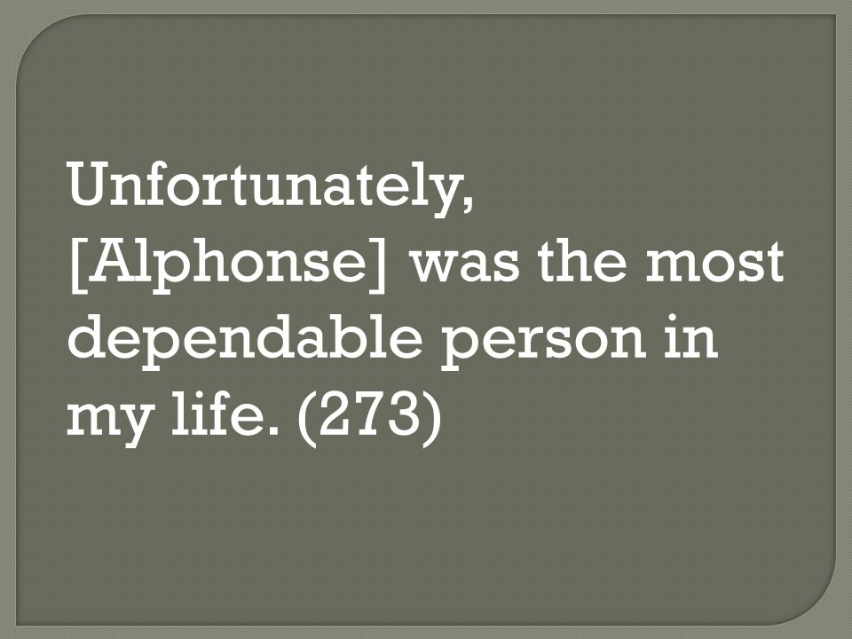 Unfortunately, [Alphonse] was the most dependable person in my life. (273)