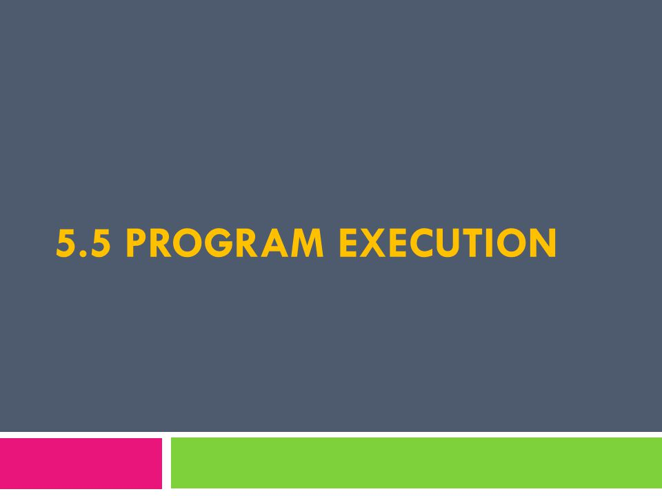 5.5 PROGRAM EXECUTION