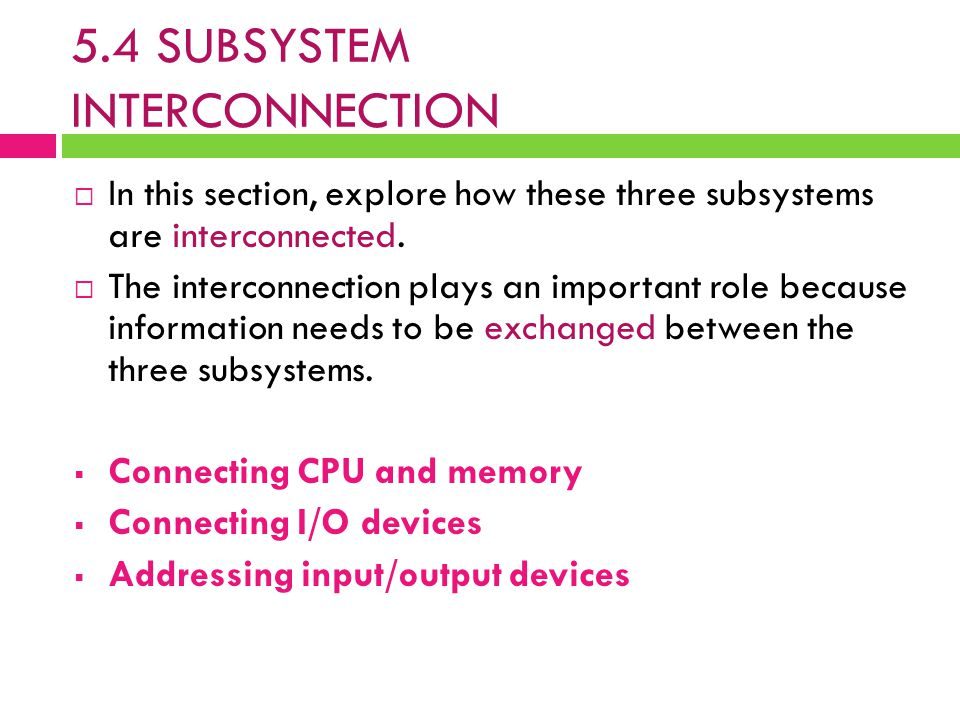  In this section, explore how these three subsystems are interconnected.  The interconnection plays an important role because information needs to b