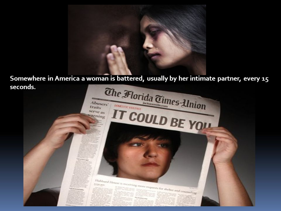 Somewhere in America a woman is battered, usually by her intimate partner, every 15 seconds.