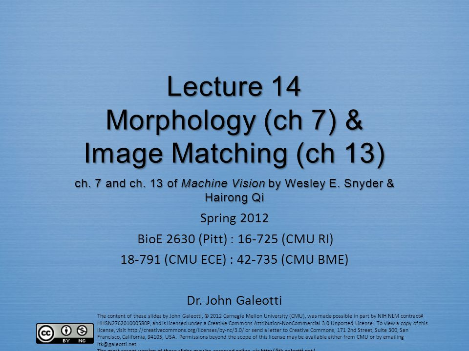 The content of these slides by John Galeotti, © 2012 Carnegie Mellon University (CMU), was made possible in part by NIH NLM contract# HHSN276201000580P, and is licensed under a Creative Commons Attribution-NonCommercial 3.0 Unported License.