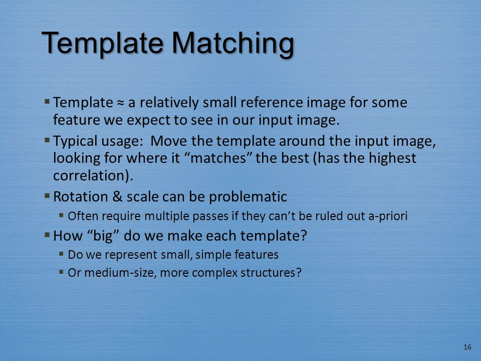 Template Matching  Template ≈ a relatively small reference image for some feature we expect to see in our input image.