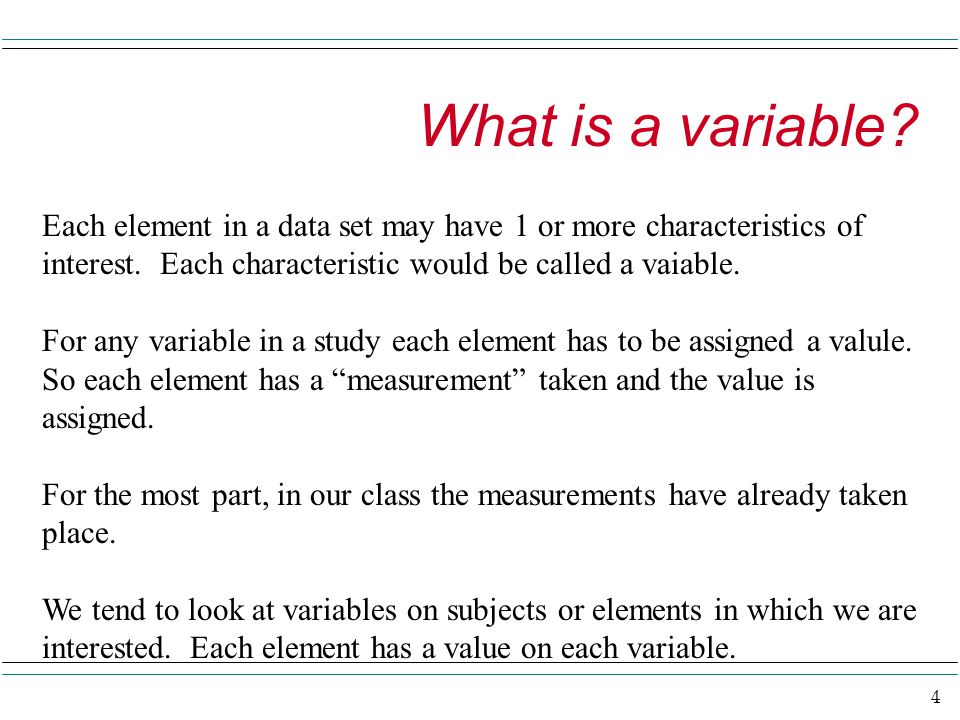 4 What is a variable. Each element in a data set may have 1 or more characteristics of interest.