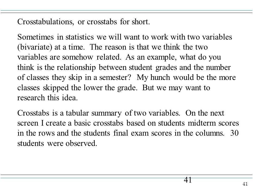 41 Crosstabulations, or crosstabs for short.