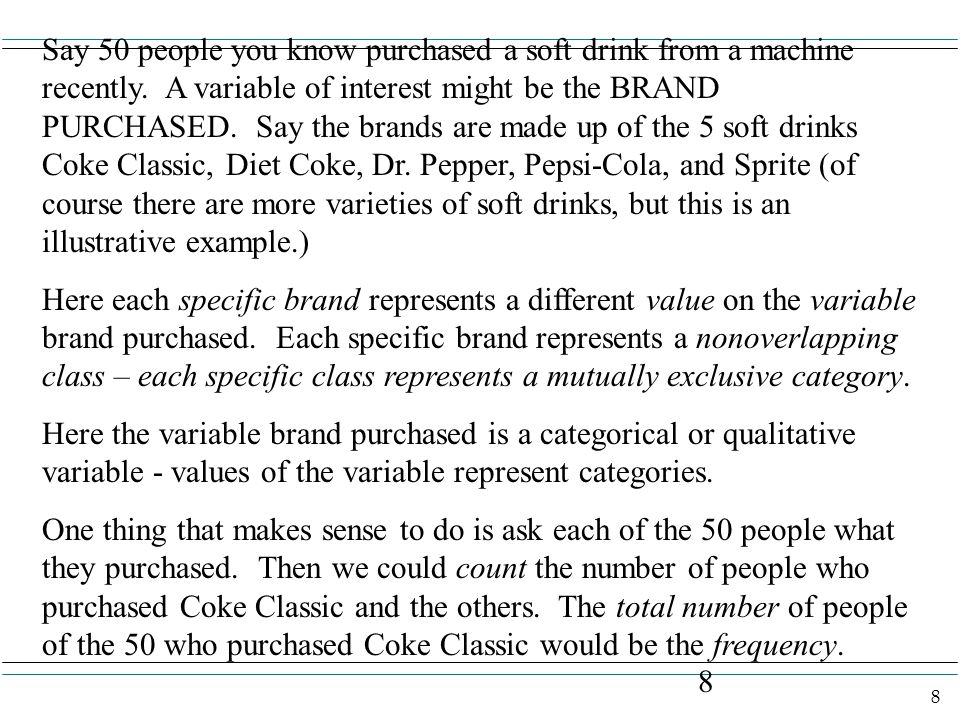 8 8 Say 50 people you know purchased a soft drink from a machine recently. A variable of interest might be the BRAND PURCHASED. Say the brands are mad