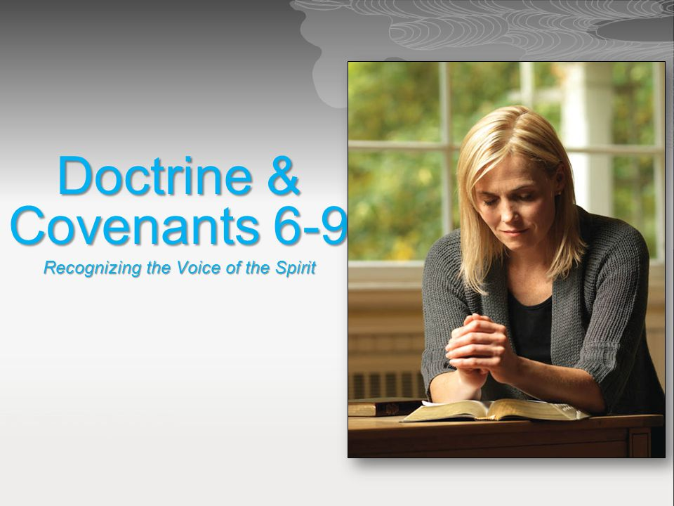 Doctrine & Covenants 6-9 Recognizing the Voice of the Spirit