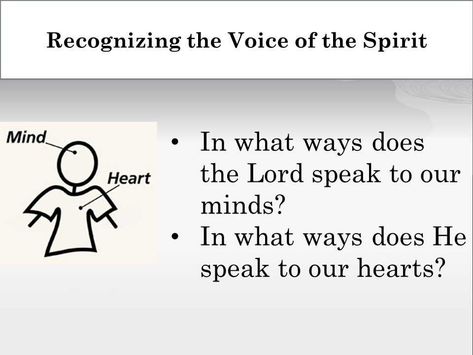 Recognizing the Voice of the Spirit In what ways does the Lord speak to our minds.