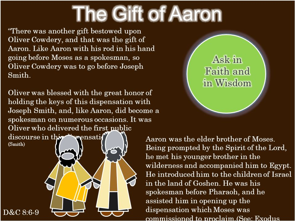 D&C 8:6-9 There was another gift bestowed upon Oliver Cowdery, and that was the gift of Aaron.