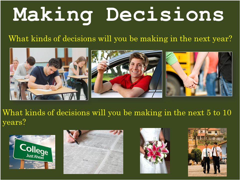 Making Decisions What kinds of decisions will you be making in the next year.