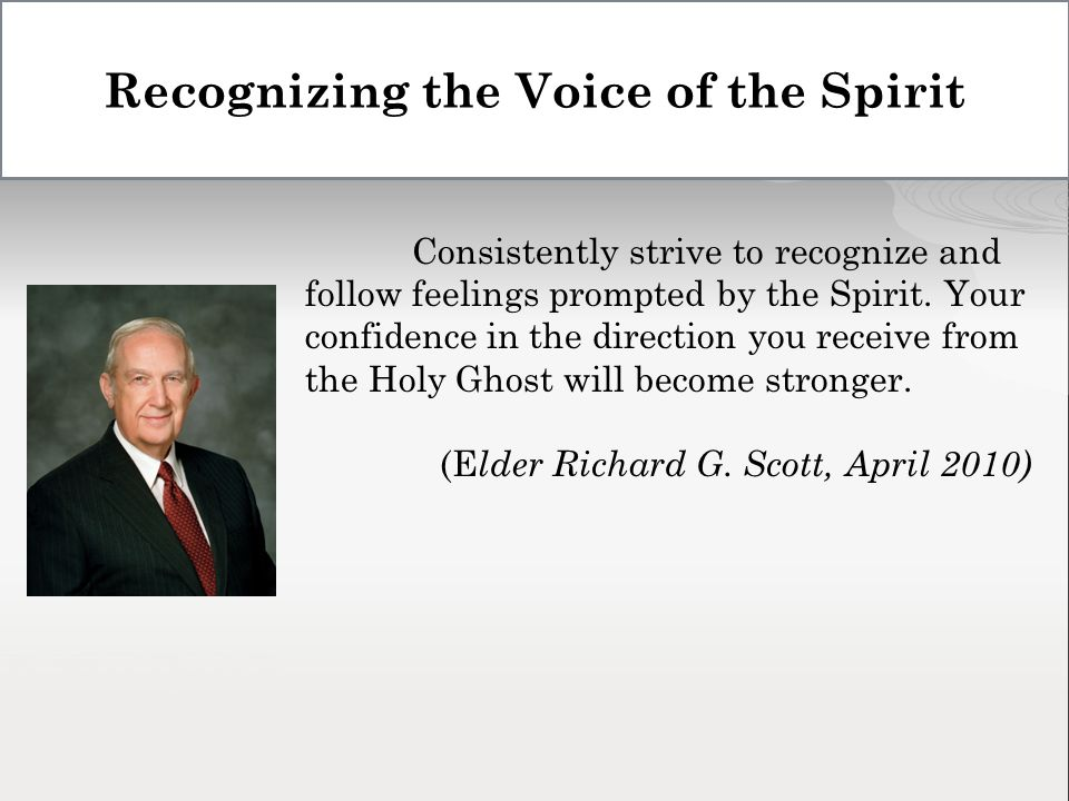 Consistently strive to recognize and follow feelings prompted by the Spirit.