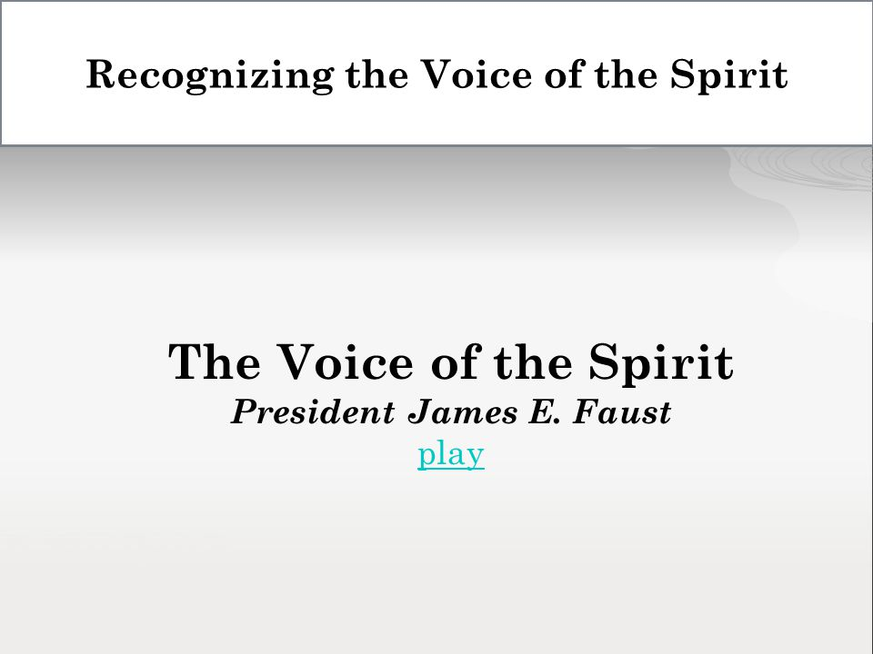 The Voice of the Spirit President James E. Faust play Recognizing the Voice of the Spirit