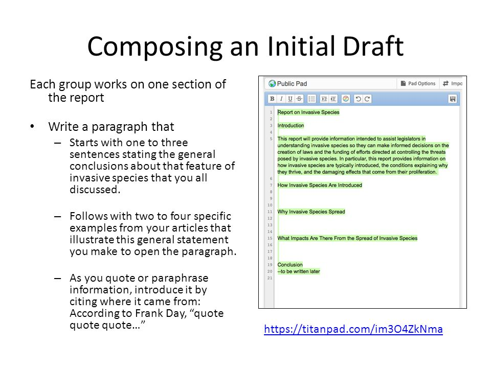Composing an Initial Draft Each group works on one section of the report Write a paragraph that – Starts with one to three sentences stating the general conclusions about that feature of invasive species that you all discussed.