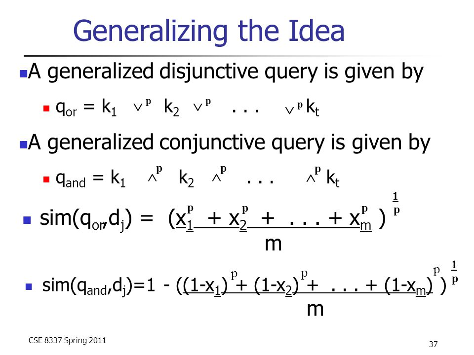 CSE 8337 Spring 2011 37 Generalizing the Idea A generalized disjunctive query is given by q or = k 1 k 2...