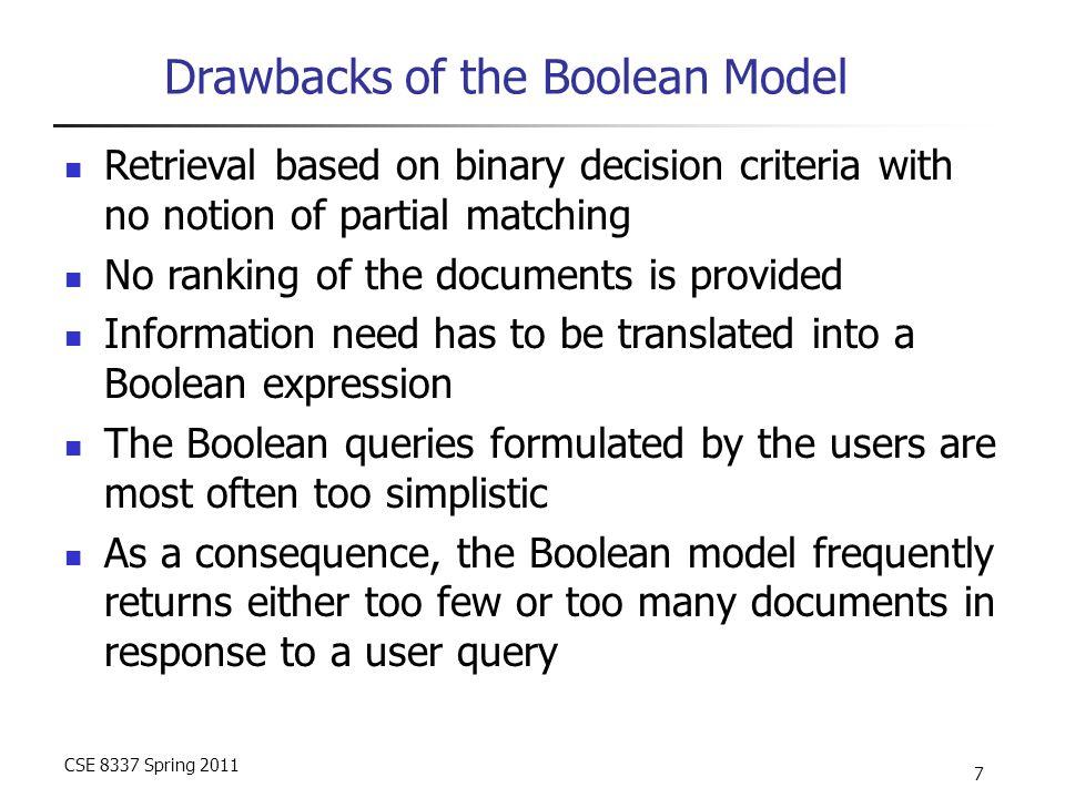 CSE 8337 Spring 2011 28 Improving the Initial Ranking Let V : set of docs initially retrieved V i : subset of docs retrieved that contain k i Reevaluate estimates: P(k i | R) = V i V P(k i |  R) = n i - V i N - V Repeat recursively