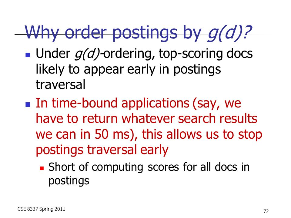 CSE 8337 Spring 2011 72 Why order postings by g(d).