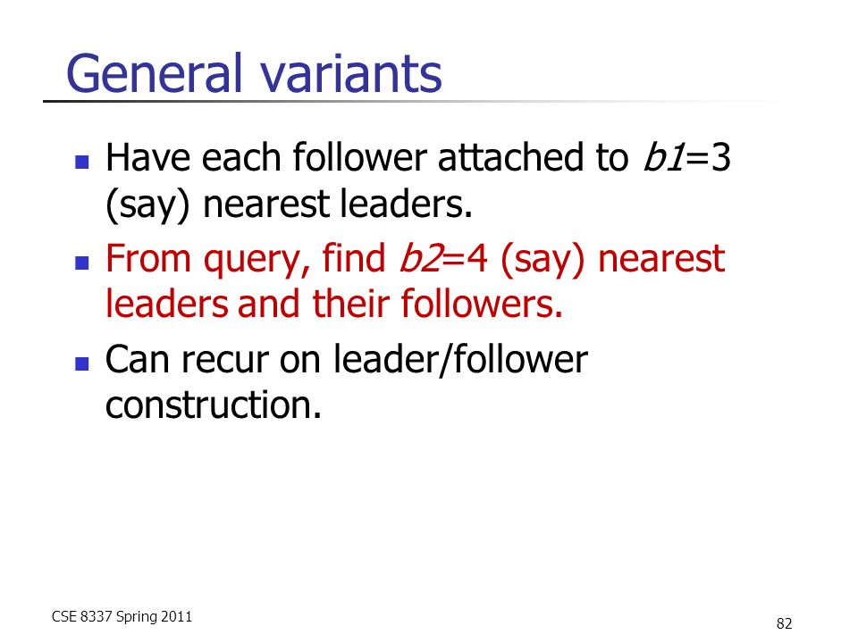 CSE 8337 Spring 2011 82 General variants Have each follower attached to b1=3 (say) nearest leaders.