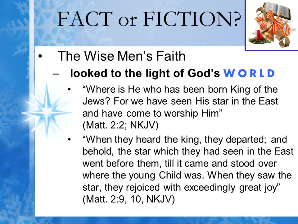 """FACT or FICTION? The Wise Men's Faith –looked to the light of God's WORLD """"Where is He who has been born King of the Jews? For we have seen His star i"""