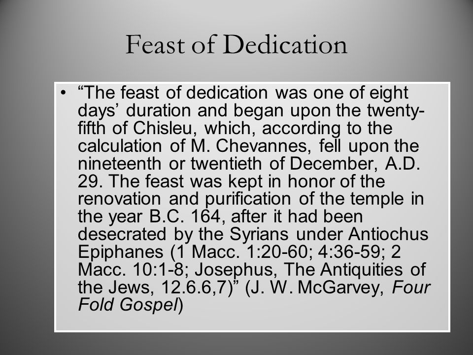 """Feast of Dedication """"The feast of dedication was one of eight days' duration and began upon the twenty- fifth of Chisleu, which, according to the calc"""