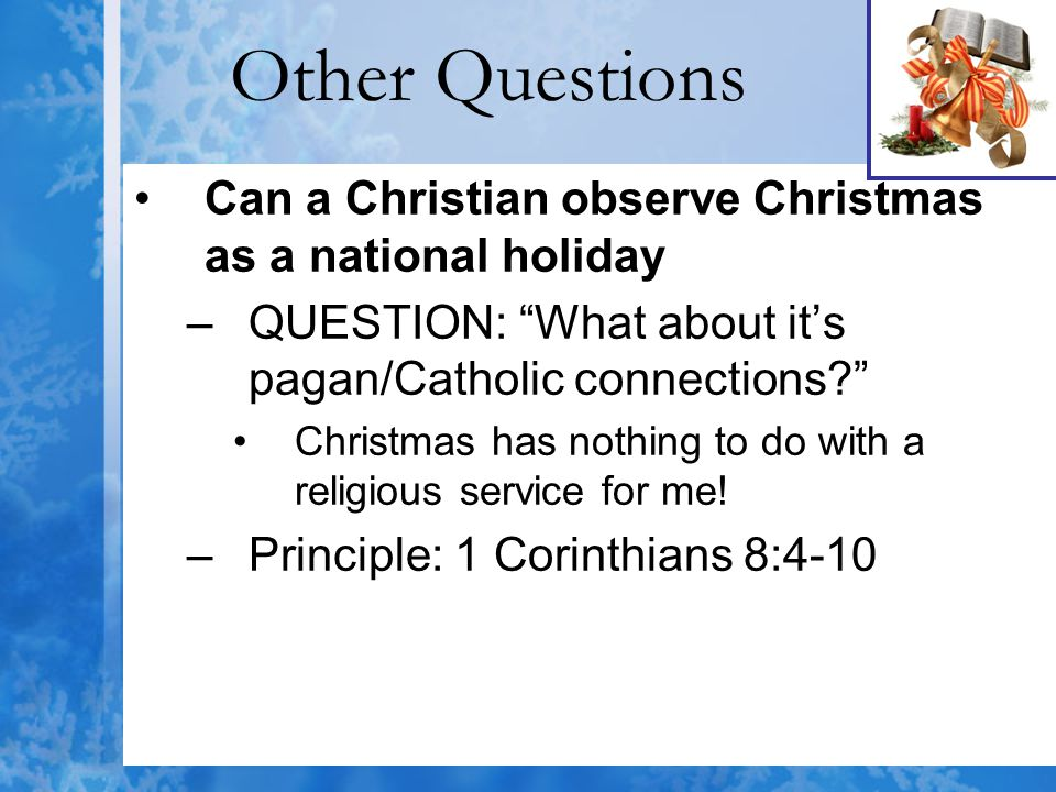 """Other Questions Can a Christian observe Christmas as a national holiday –QUESTION: """"What about it's pagan/Catholic connections?"""" Christmas has nothing"""