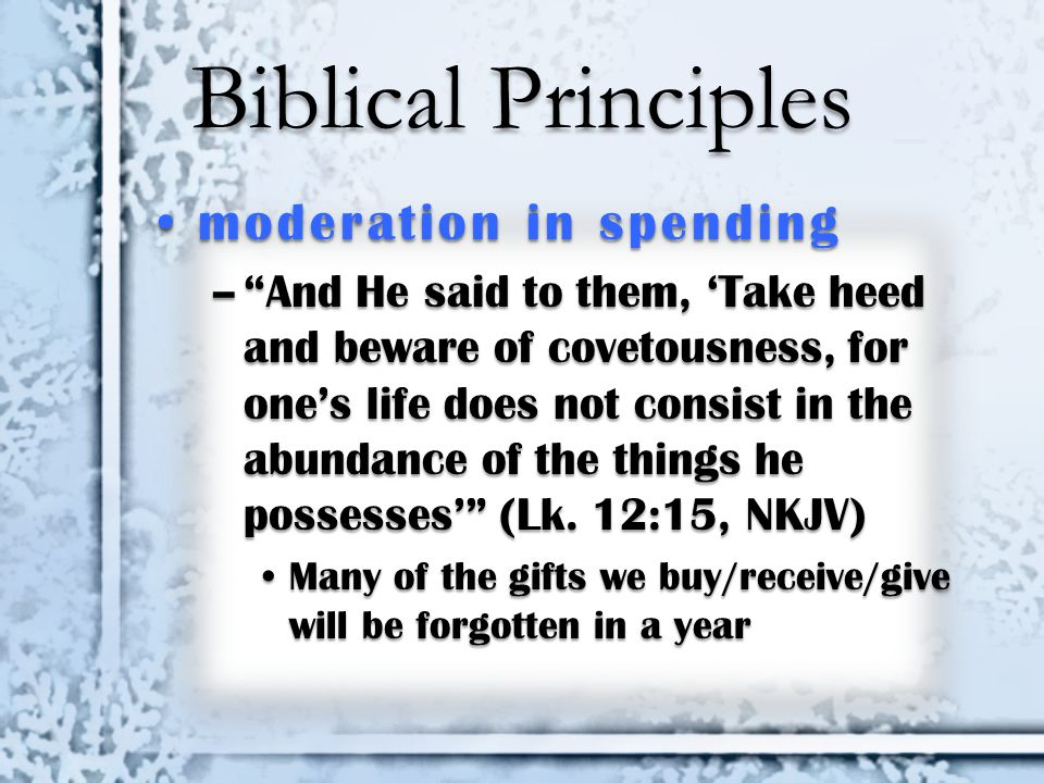 """Biblical Principles moderation in spendingmoderation in spending –""""And He said to them, 'Take heed and beware of covetousness, for one's life does not"""