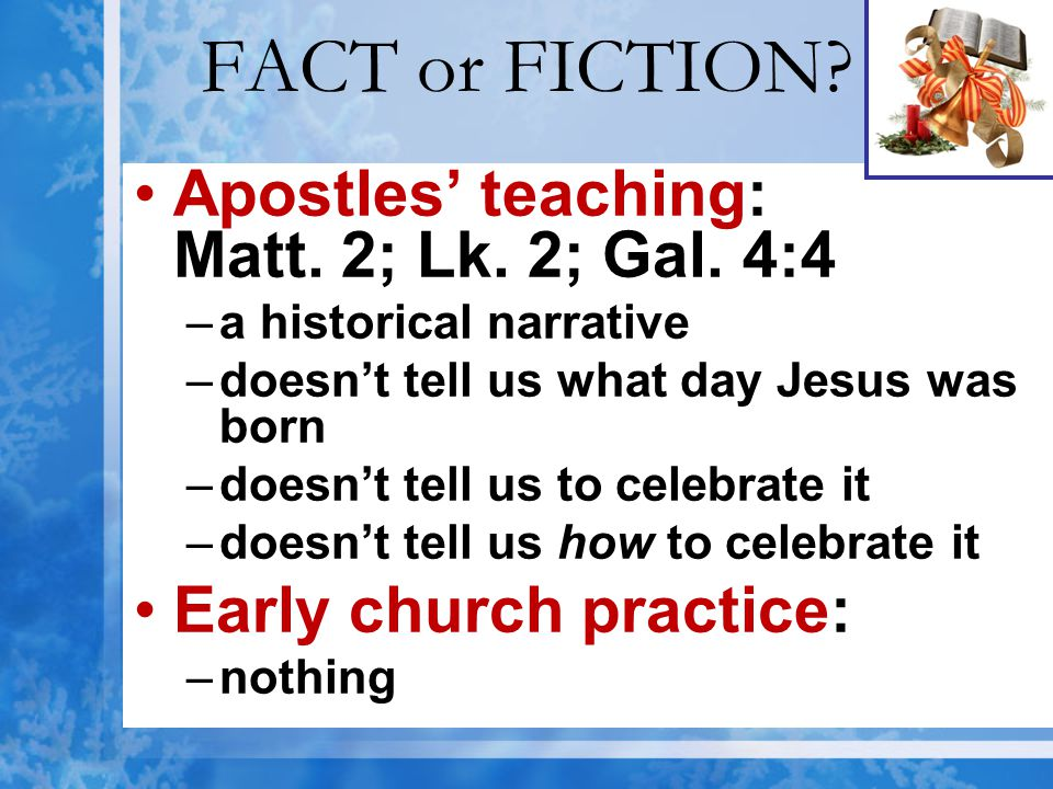 FACT or FICTION.B.December 25 is Christ's Birthday.