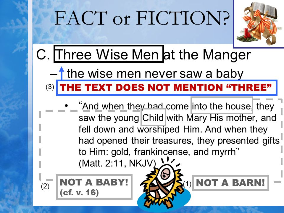 """FACT or FICTION? C.Three Wise Men at the Manger –the wise men never saw a baby """" And when they had come into the house, they saw the young Child with"""