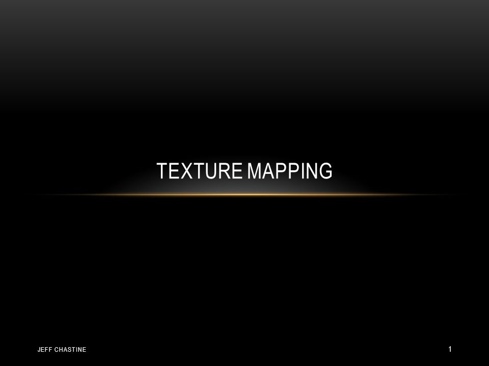 TEXTURE MAPPING JEFF CHASTINE 1