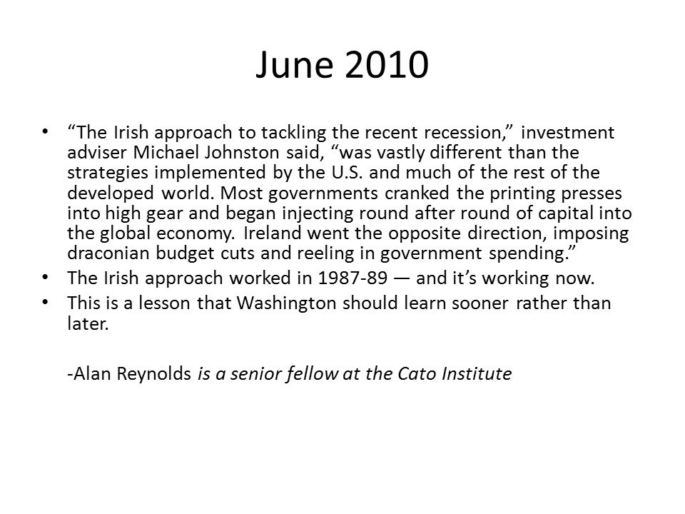 June 2010 The Irish approach to tackling the recent recession, investment adviser Michael Johnston said, was vastly different than the strategies implemented by the U.S.