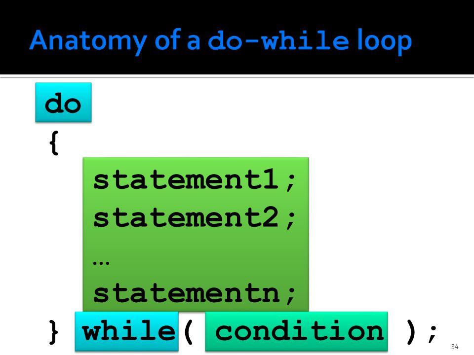 do { statement1; statement2; … statementn; } while( condition ); 34